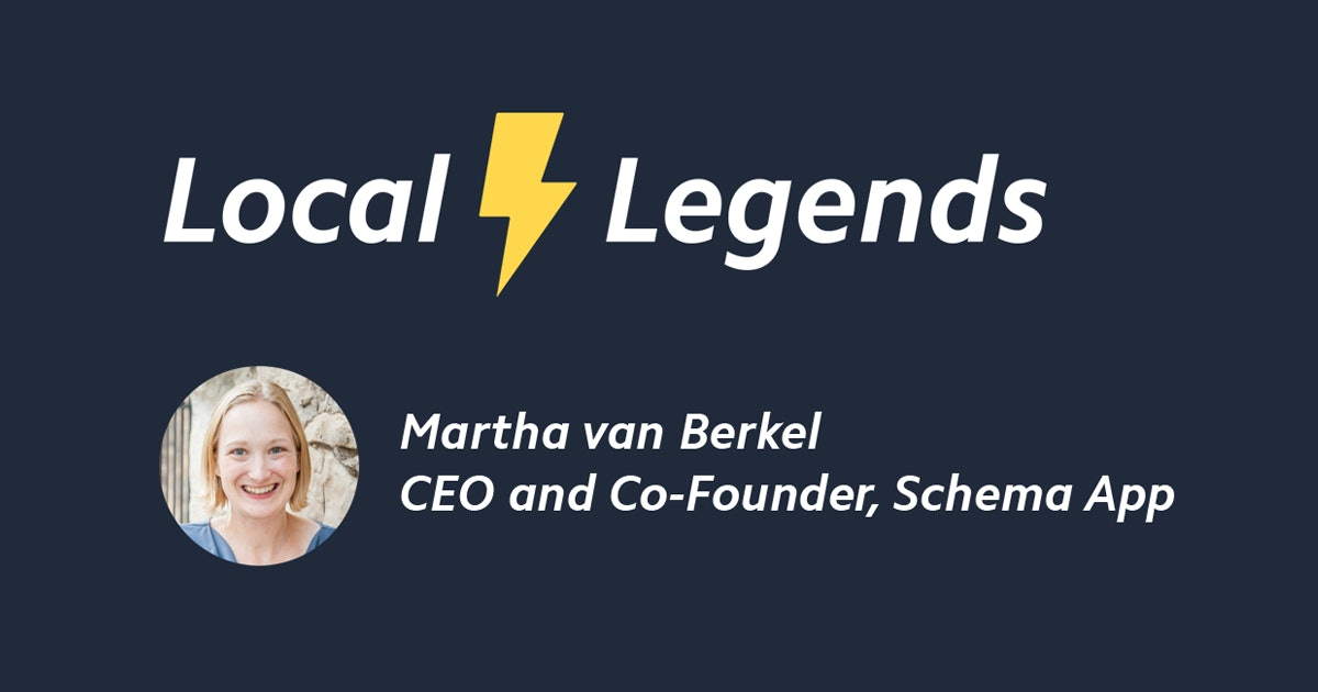 Local Legends: Martha van Berkel on the Power of Schema for Local Businesses